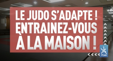 LE JUDO S'ADAPTE, CONTINUEZ À PRATIQUER !